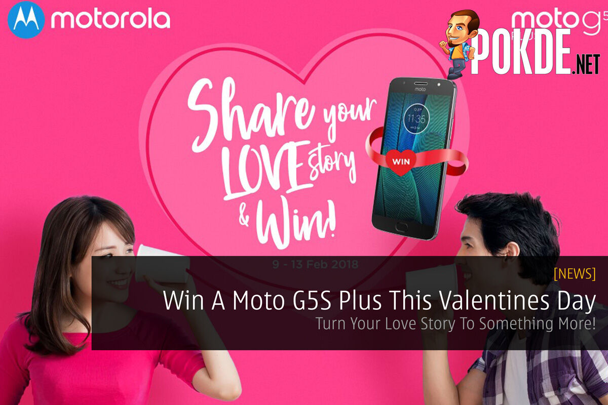 Win A Moto G5S Plus This Valentines Day - Turn Your Love Story To Something More! 26
