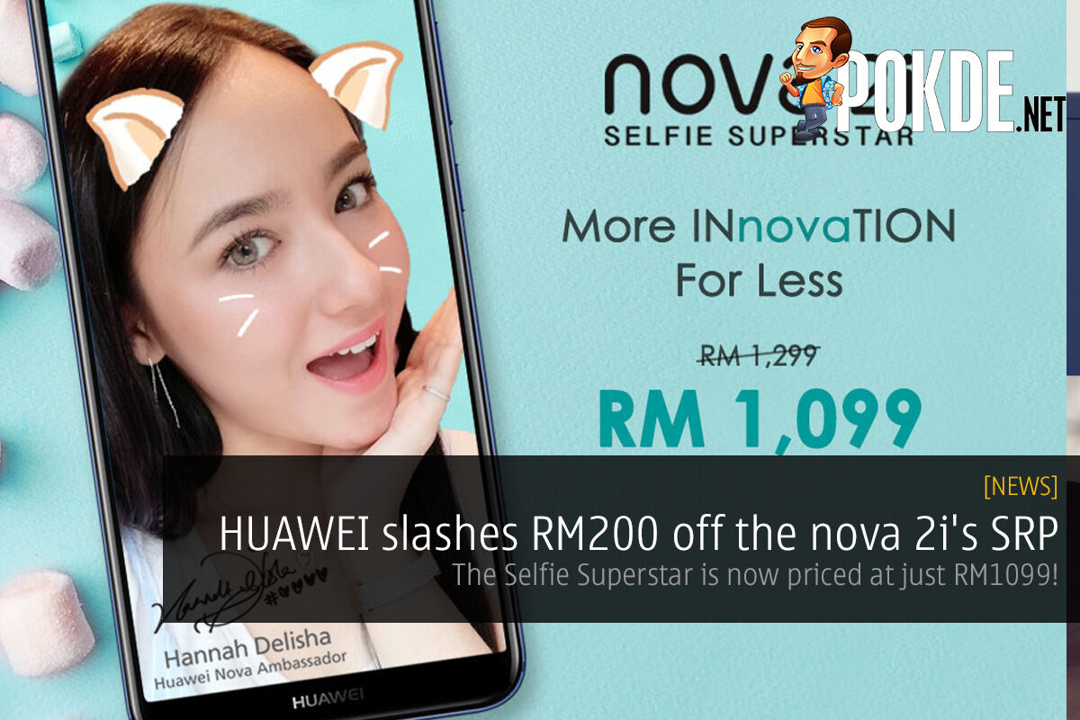 [UPDATE 1] HUAWEI slashes RM200 off the nova 2i's SRP; the Selfie Superstar is now priced at just RM1099! 24