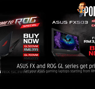 ASUS FX and ROG GL series get price cuts — get your ASUS gaming laptops starting from RM3399 now! 24
