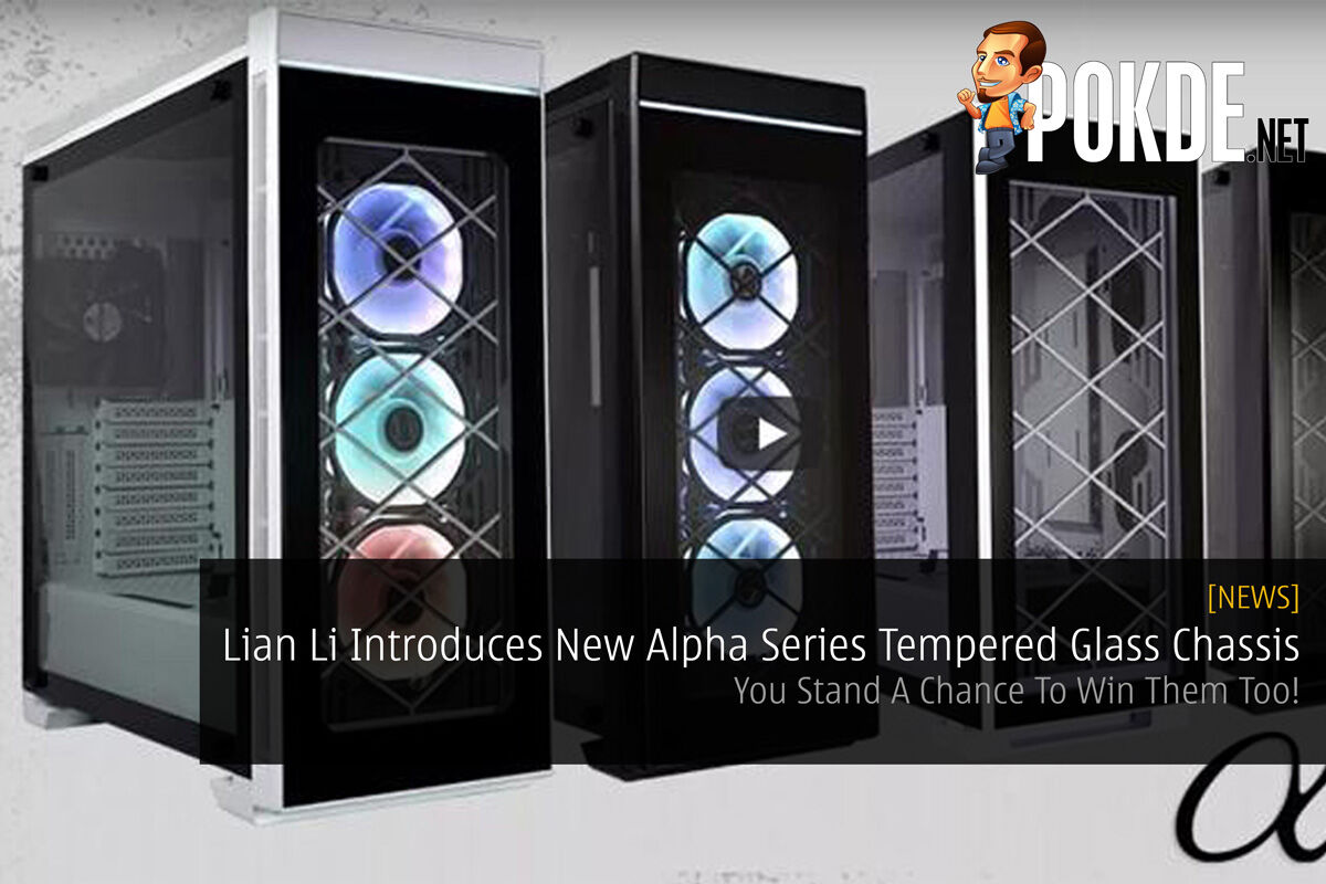 Lian Li Introduces New Alpha Series Tempered Glass Chassis - You Stand A Chance To Win Them Too! 25