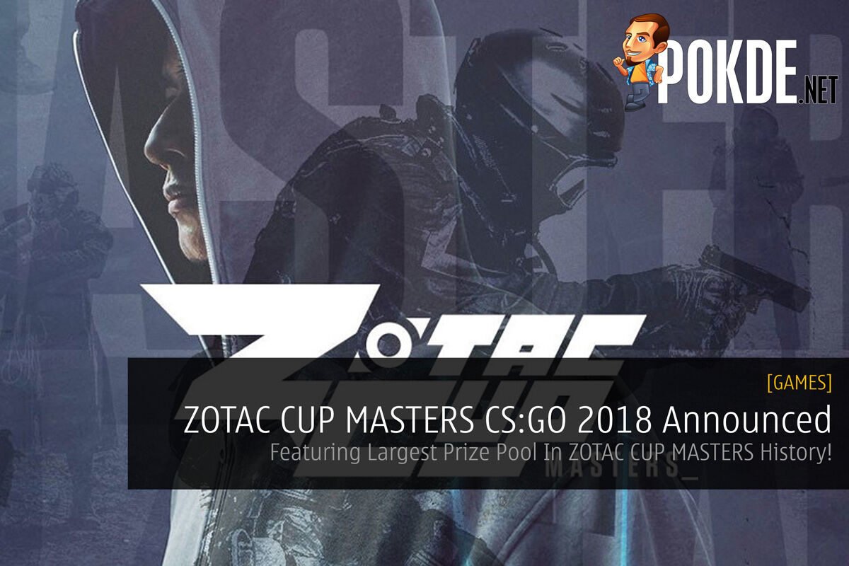 ZOTAC CUP MASTERS CS:GO 2018 Announced - Featuring Largest Prize Pool In ZOTAC CUP MASTERS History! 18