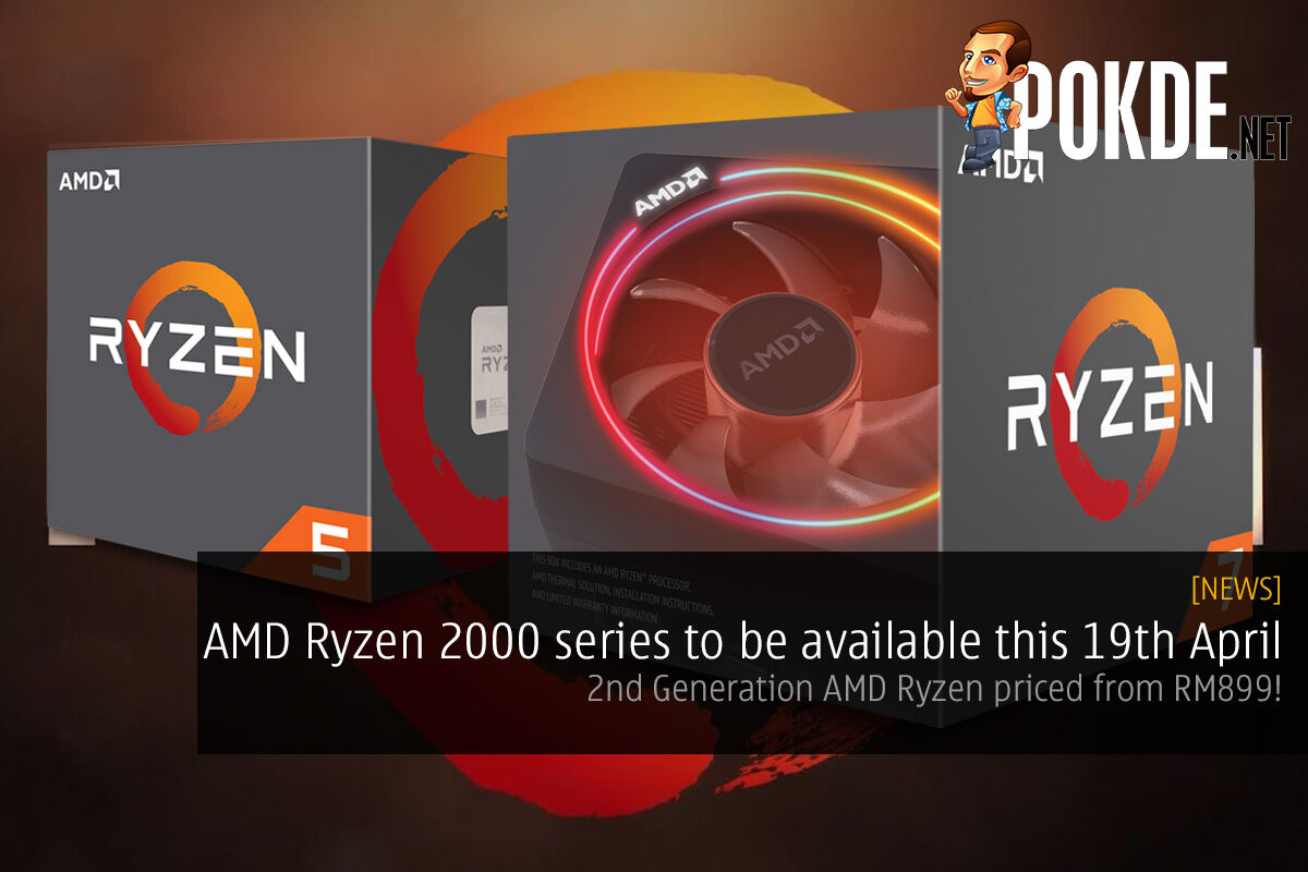 AMD Ryzen 2000 series to be available this 19th April — 2nd Generation AMD Ryzen priced from RM899! 26