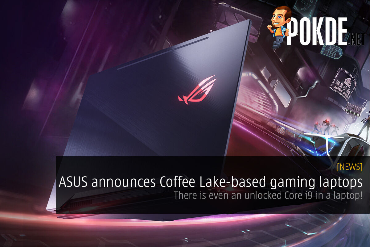 ASUS announces slew of Coffee Lake-based gaming laptops — there is even an unlocked Core i9 in a laptop! 31