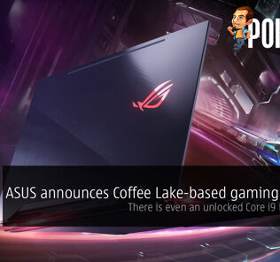 ASUS announces slew of Coffee Lake-based gaming laptops — there is even an unlocked Core i9 in a laptop! 32
