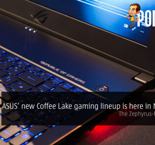 ASUS' new Coffee Lake gaming lineup is here in Malaysia — the Zephyrus-M is a steal! 30