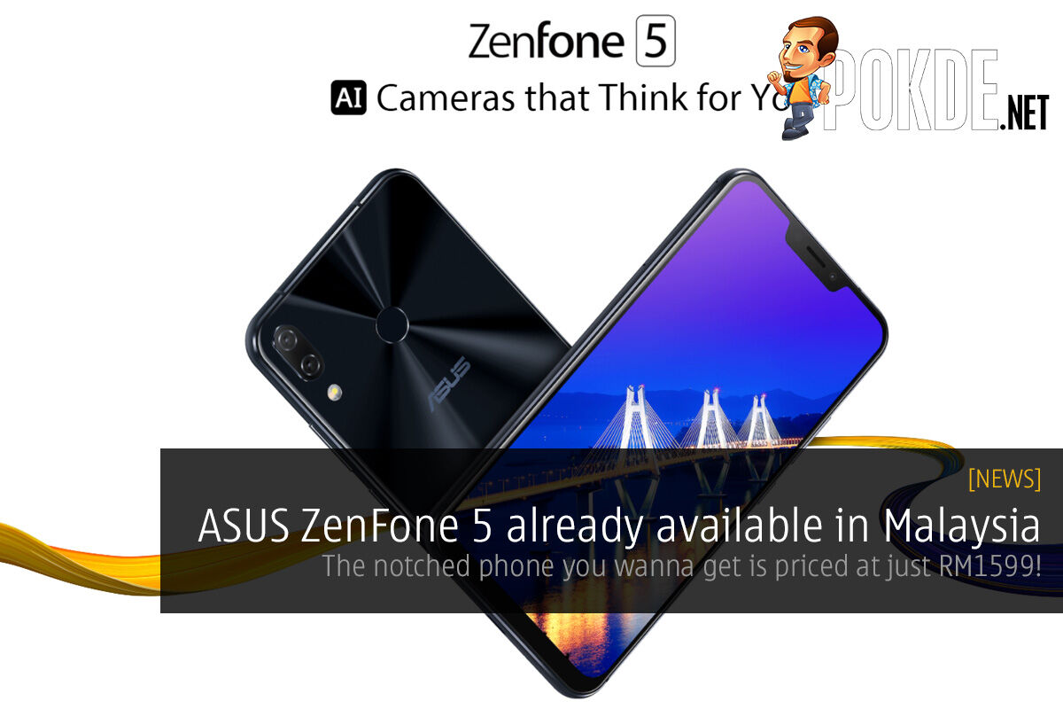 ASUS ZenFone 5 already available in Malaysia — the notched phone you wanna get is priced at just RM1599! 29