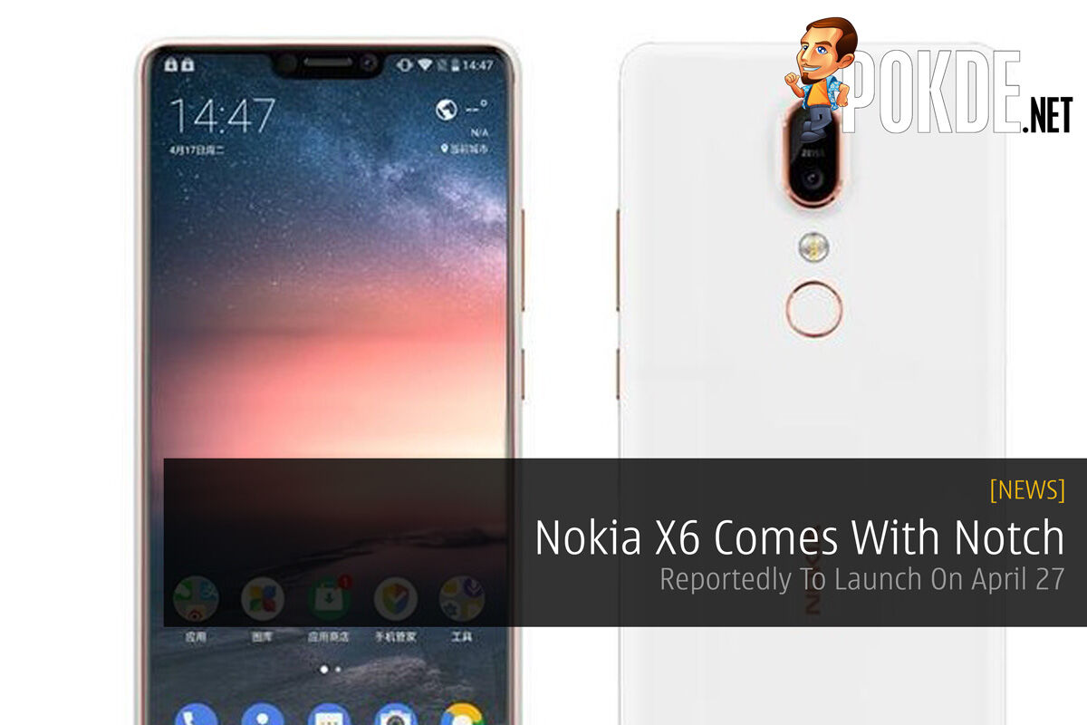 Nokia X6 Comes With Notch - Reportedly To Launch On April 27 31