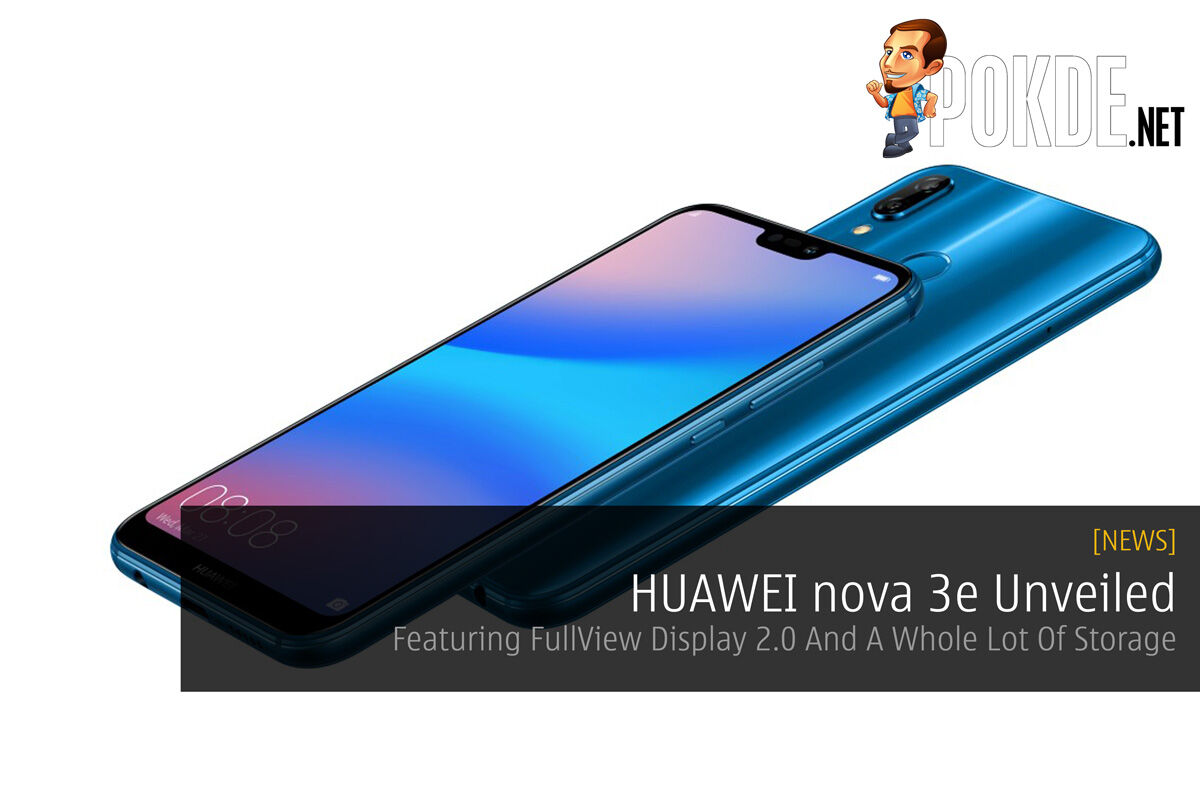 HUAWEI nova 3e Unveiled - Featuring FullView Display 2.0 And A Whole Lot Of Storage 29