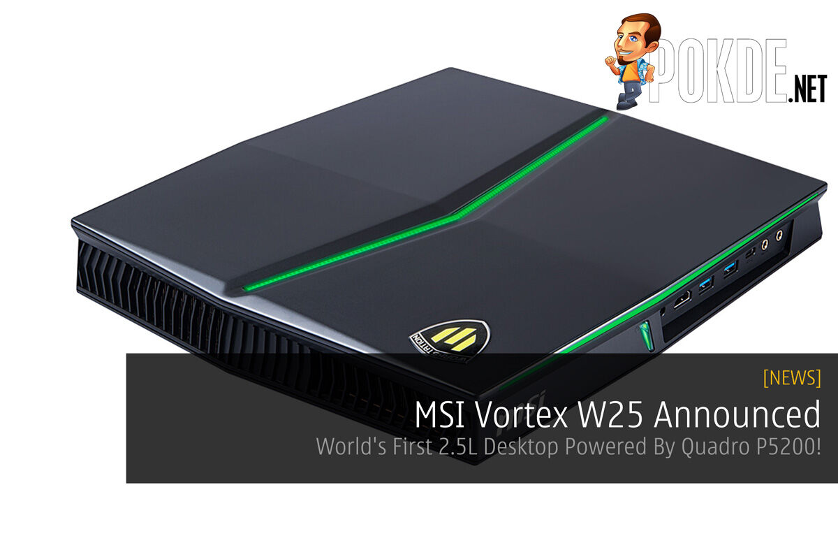 MSI Vortex W25 Announced - World's First 2.5L Desktop Powered By Quadro P5200! 29