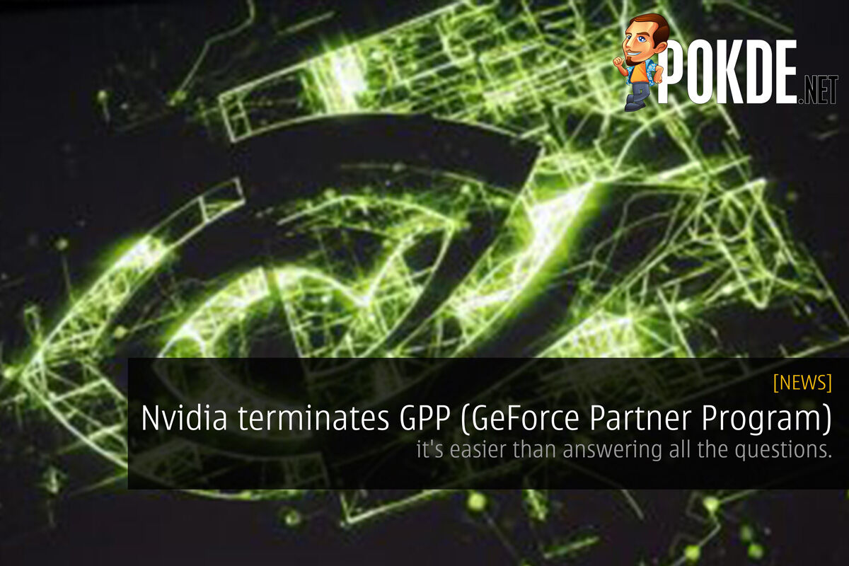 NVIDIA terminates GPP (GeForce Partner Program) - it's easier than answering all the questions. 24