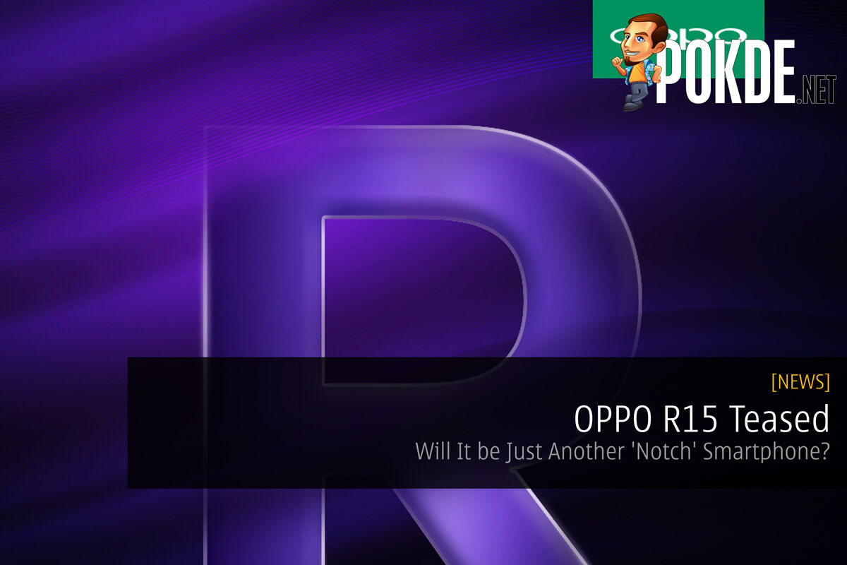 [Update 1] OPPO R15 Teased - Will It be Just Another 'Notch' Smartphone? 29