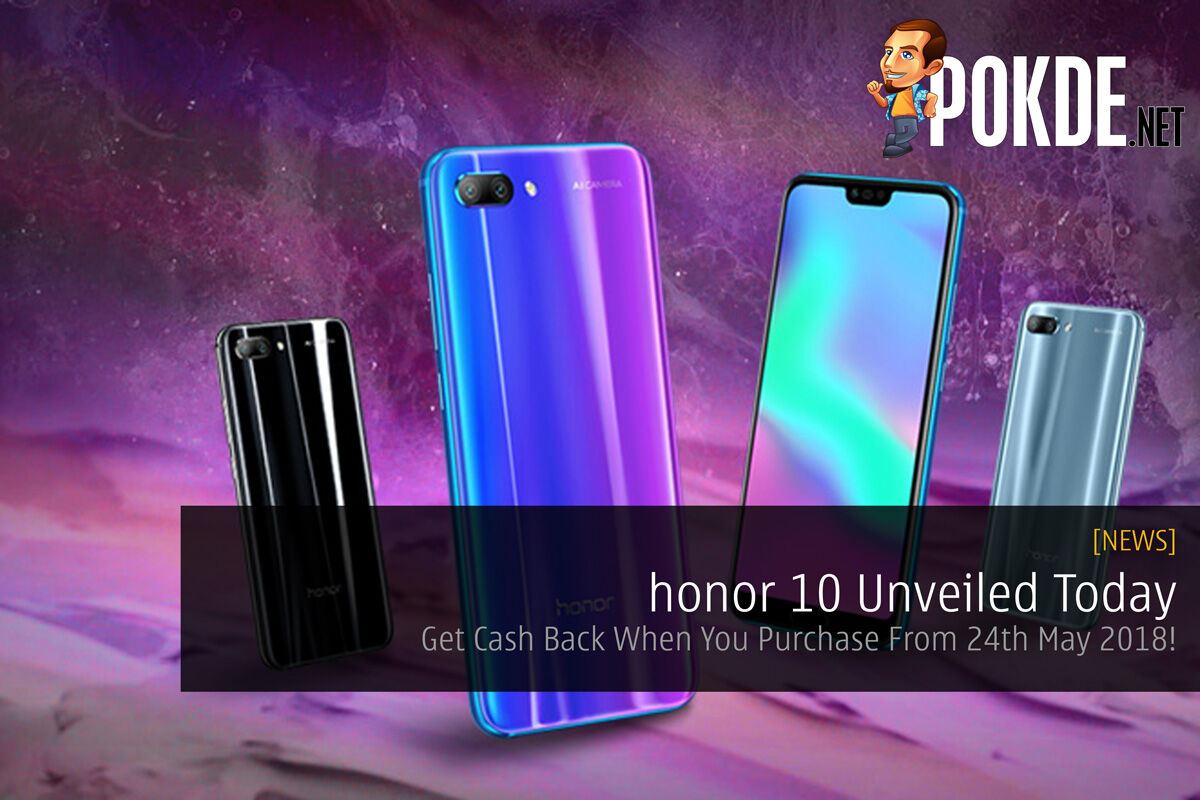 honor 10 Unveiled Today - Get Cash Back When You Purchase From 24th May 2018! 30