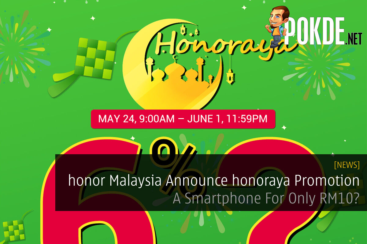 honor Malaysia Announce honoraya Promotion - A Smartphone For Only RM10? 28