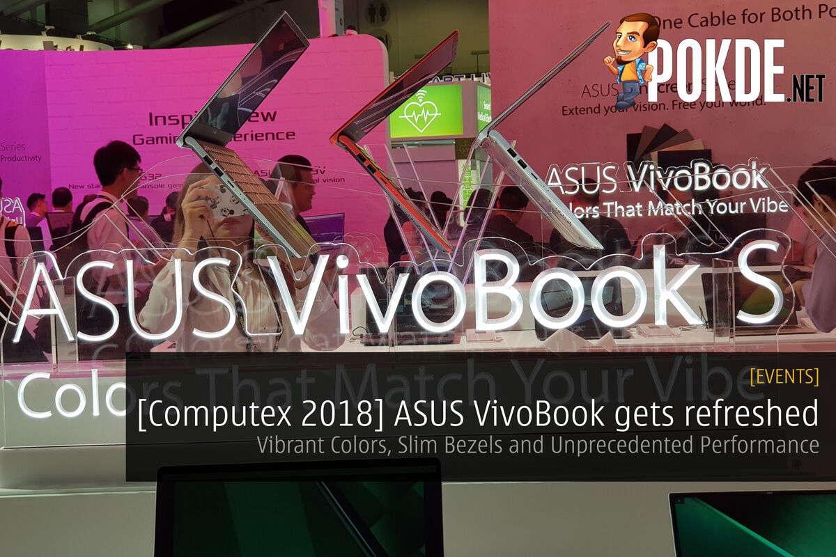 [Computex 2018] ASUS VivoBook gets refreshed - Vibrant Colors, Slim Bezels and Unprecedented Performance 21