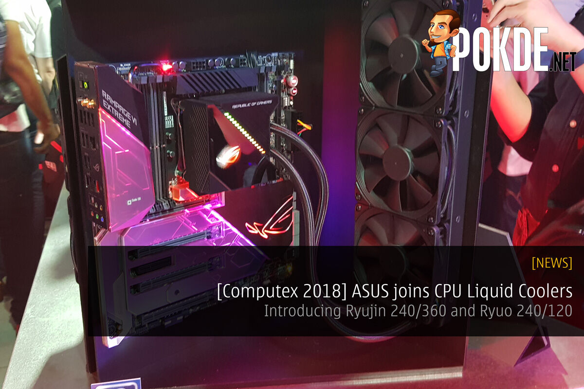 [Computex 2018] ASUS joins CPU Liquid Coolers - Introducing Ryujin 240/360 and Ryuo 240/120 21