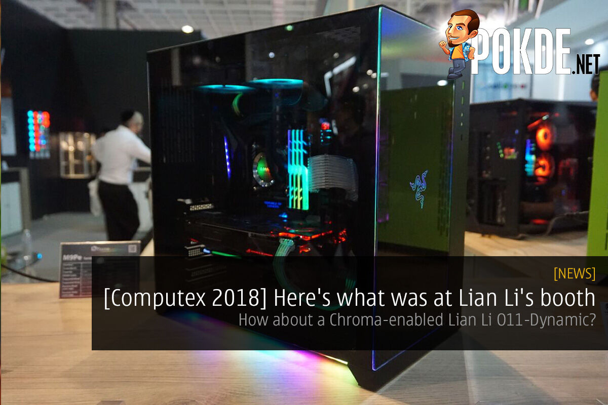 [Computex 2018] Here's what was at Lian Li's booth — how about a Chroma-enabled Lian Li O11-Dynamic? 27