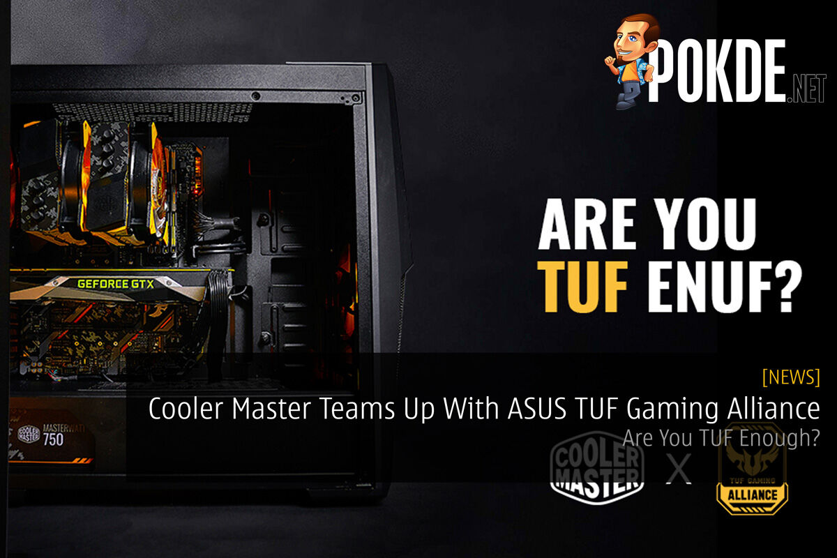 Cooler Master Teams Up With ASUS TUF Gaming Alliance — Are You TUF Enough? 30