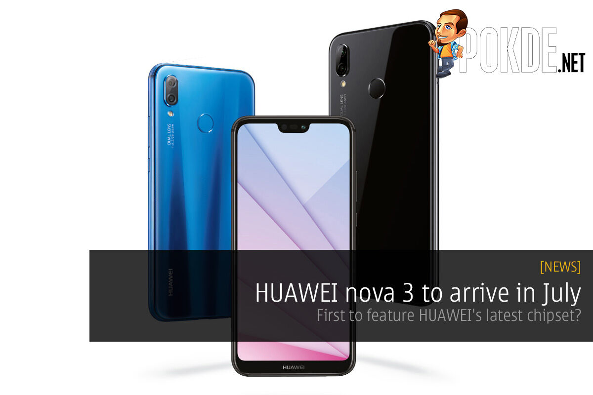 HUAWEI nova 3 to arrive in July — first to feature HUAWEI's latest chipset? 30