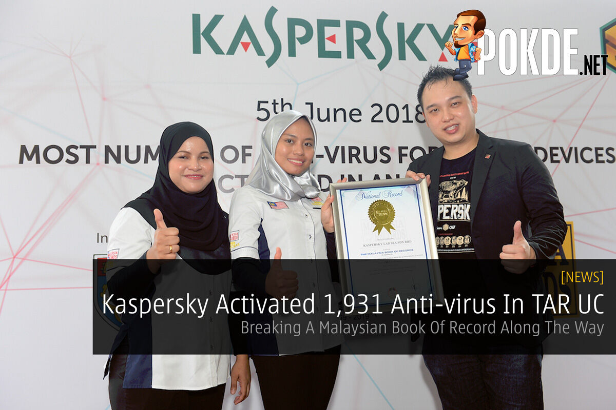 Kaspersky Activated 1,931 Anti-virus In TAR UC — Breaking A Malaysian Book Of Record Along The Way 24