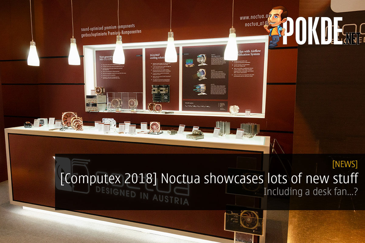 [Computex 2018] Noctua introduces a whole range of new products, including a desk fan...? 27