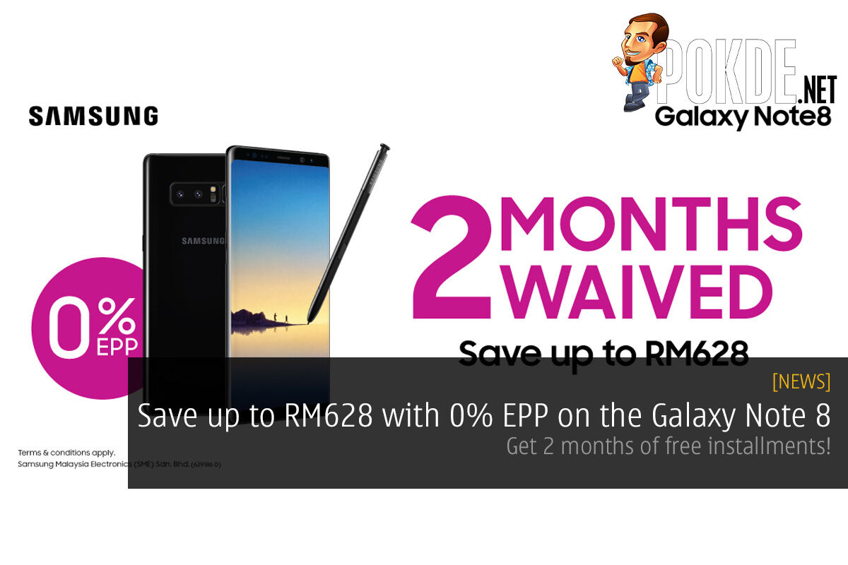 Save up to RM628 with 0% EPP on the Galaxy Note 8 — get 2 months of free installments! 28