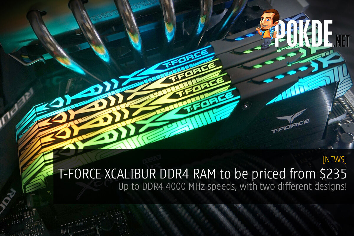 T-FORCE XCALIBUR DDR4 RAM to be priced from $235 — to be available in 3600 MHz and 4000 MHz, in two different designs 28