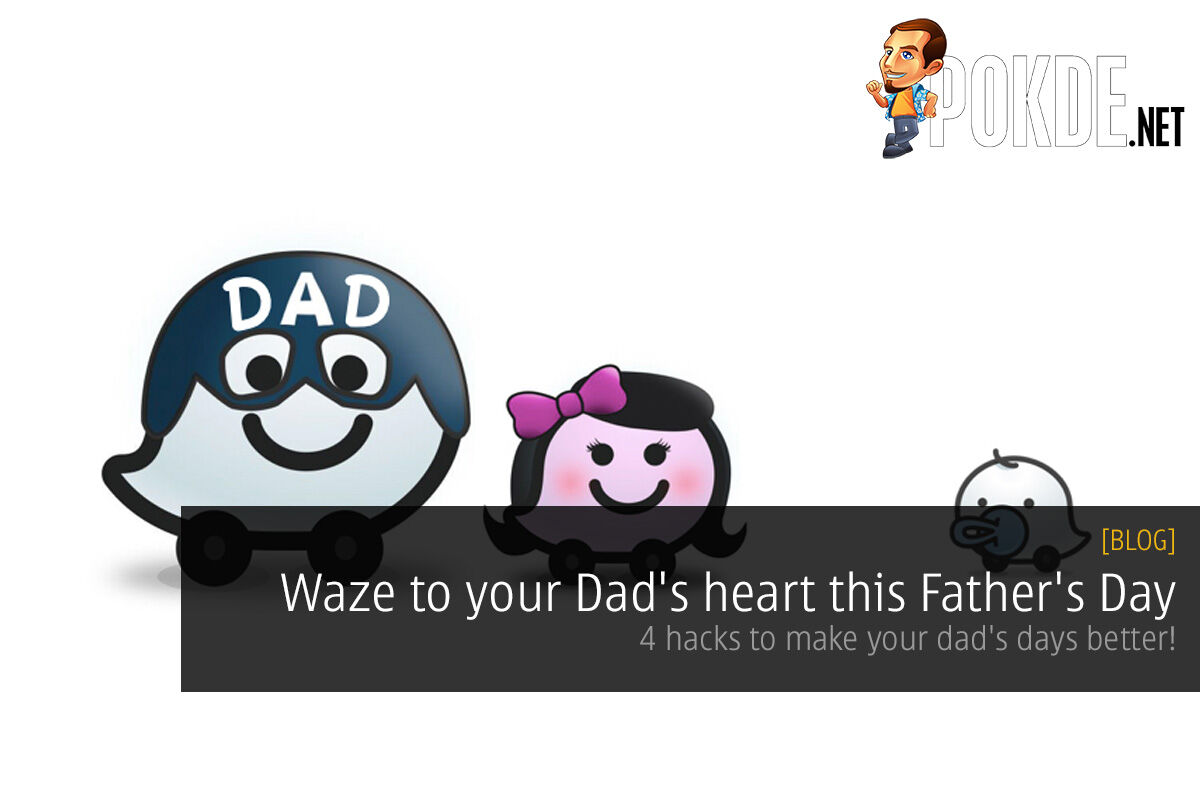 Waze to your Dad's heart this Father's Day — 4 hacks to make your dad's days better! 30