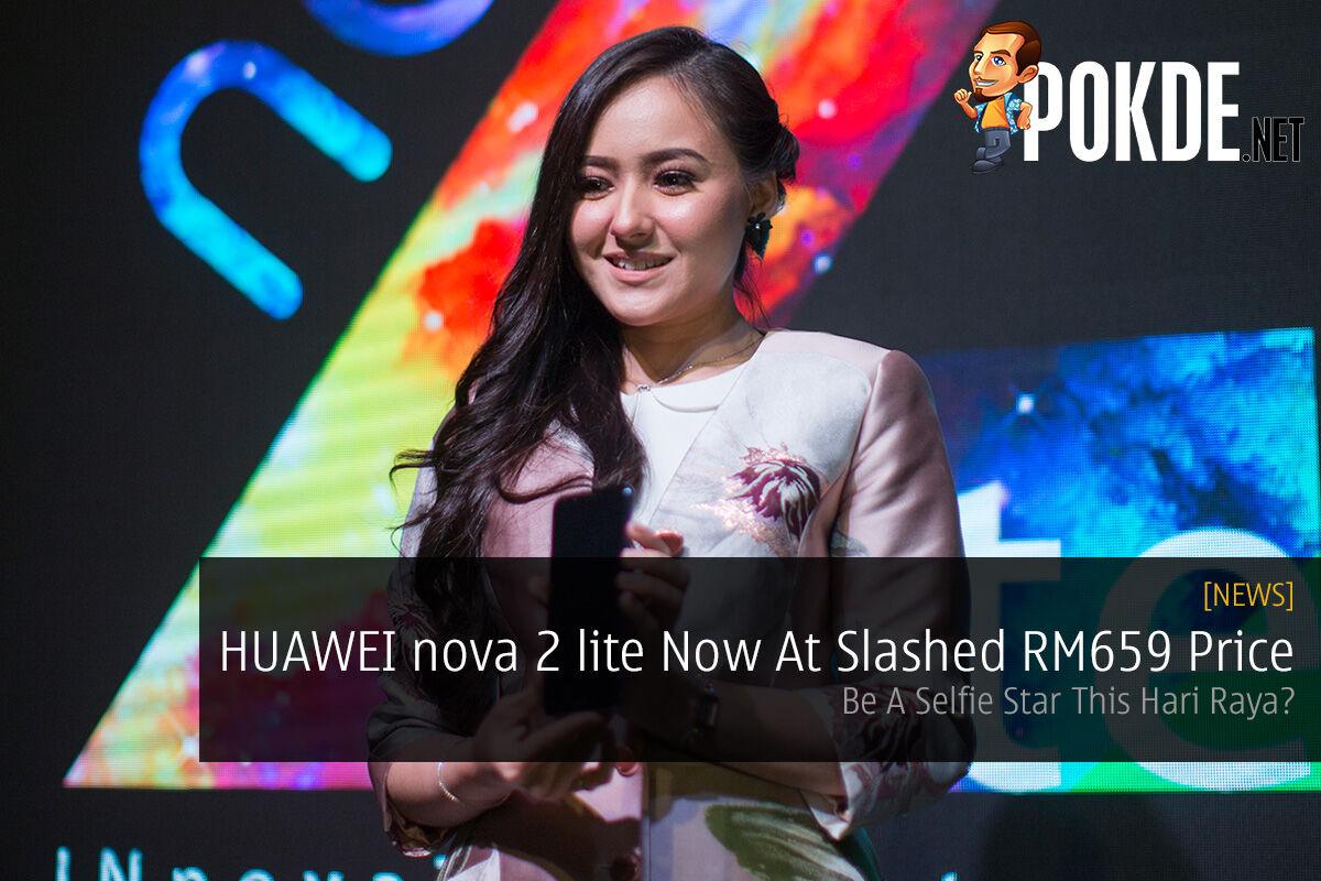 HUAWEI nova 2 lite Now At Slashed RM659 Price — Be A Selfie Star This Hari Raya? 27