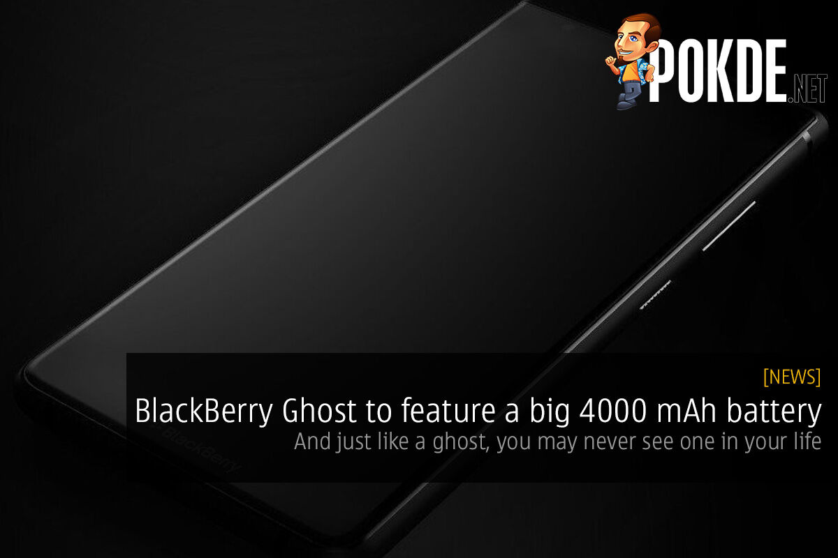 BlackBerry Ghost to feature a big 4000 mAh battery — and just like a ghost, you may never see one in your life 26