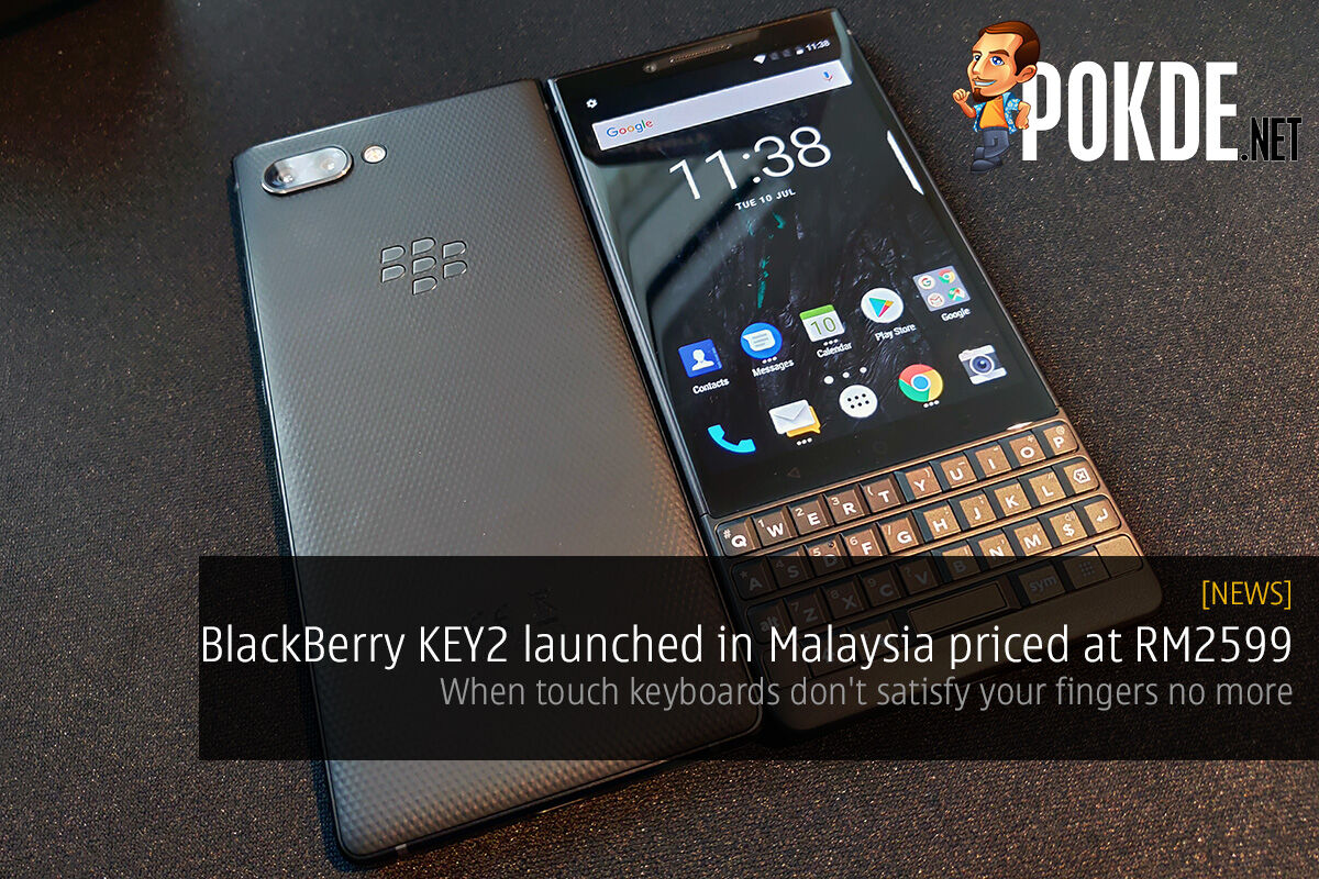 BlackBerry KEY2 launched in Malaysia priced at RM2599 — when touch keyboards don't satisfy your fingers no more 26