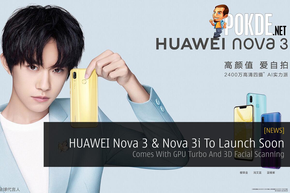 HUAWEI Nova 3 & Nova 3i To Launch Soon — Comes With GPU Turbo And 3D Facial Scanning 24