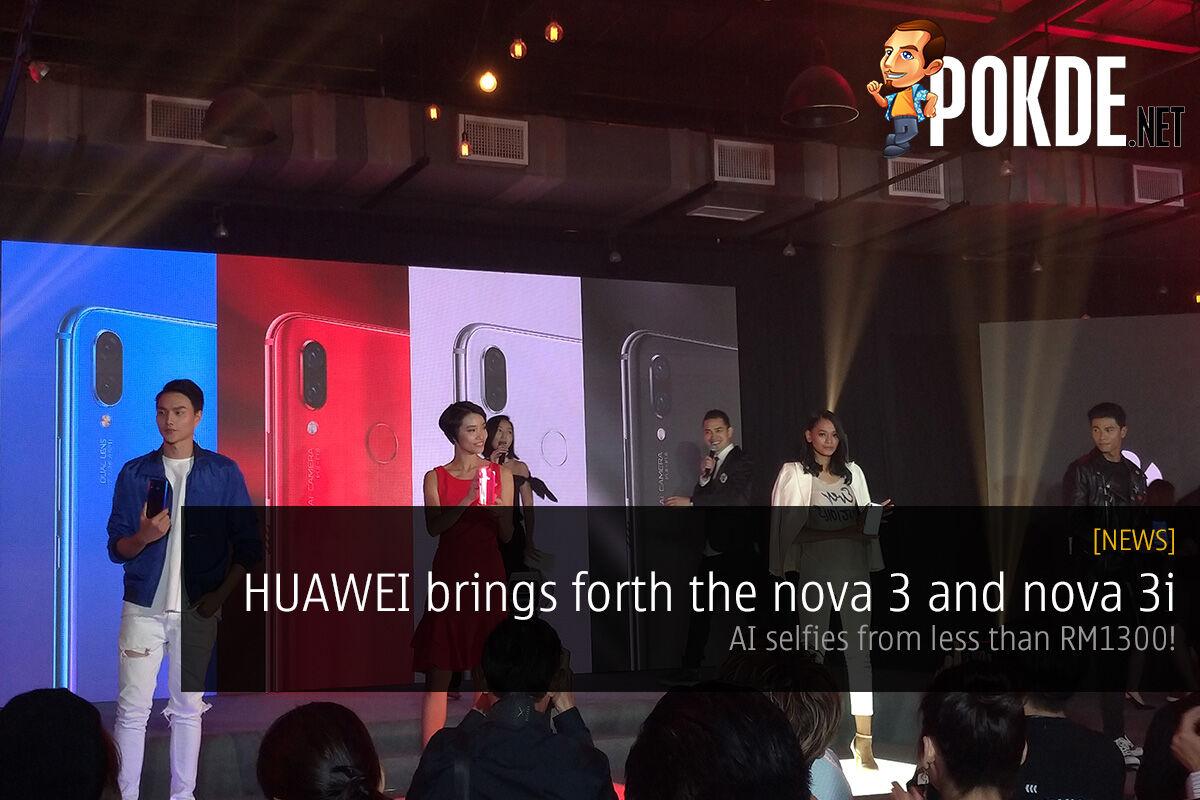 HUAWEI brings forth the nova 3 and nova 3i — AI selfies from less than RM1300! 29
