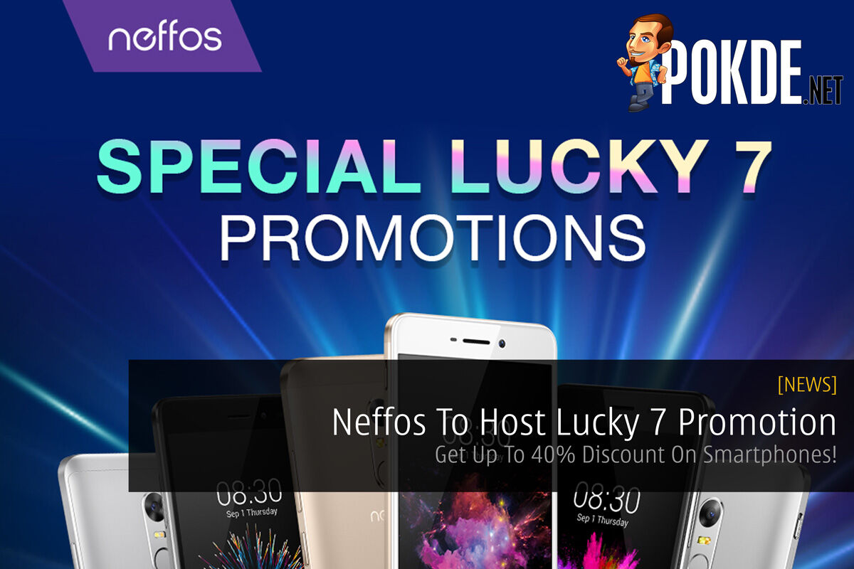 Neffos To Host Lucky 7 Promotion — Get Up To 40% Discount On Smartphones! 14