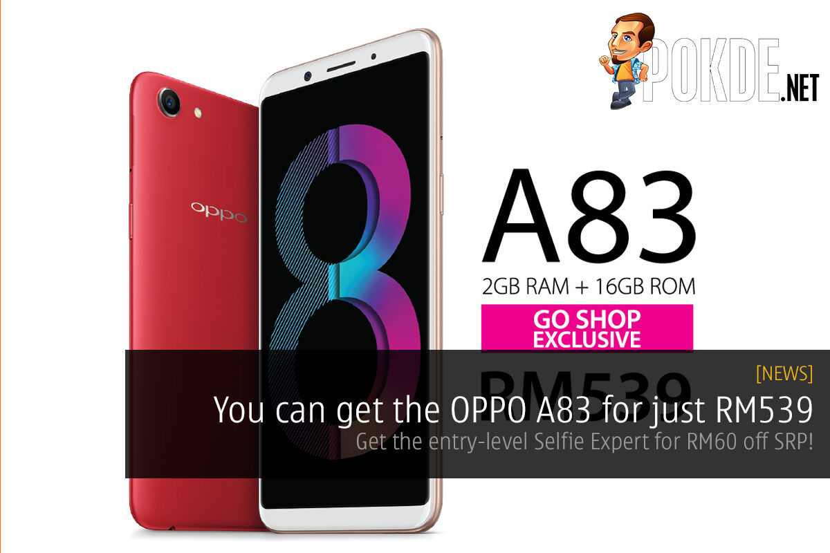 You can get the OPPO A83 for just RM539 — get the entry-level Selfie Expert for RM60 off SRP! 27