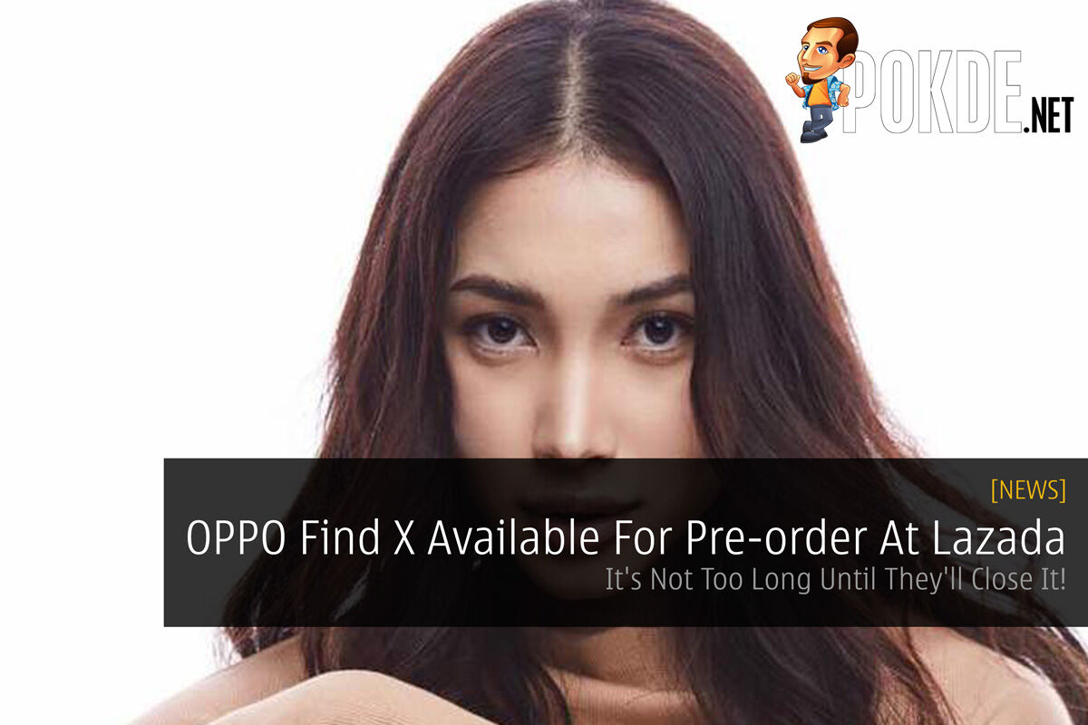OPPO Find X Available For Pre-order At Lazada — It's Not Too Long Until They'll Close It! 20