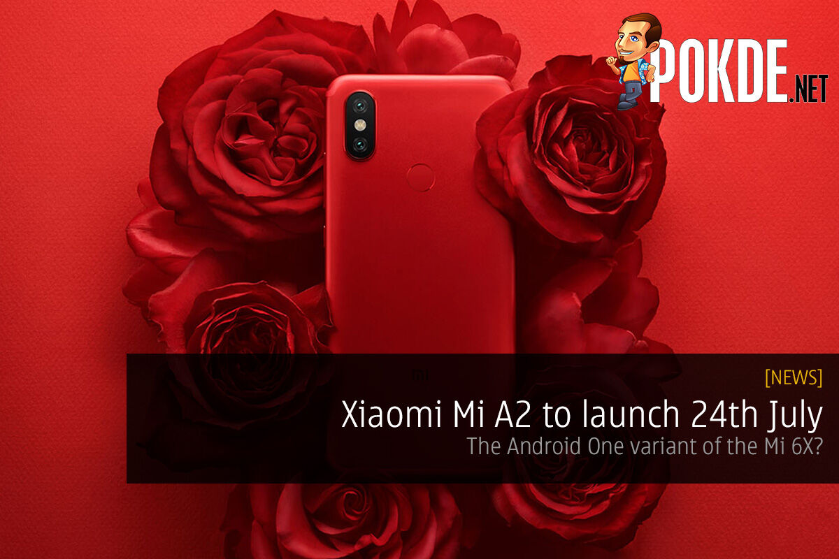 Xiaomi Mi A2 to launch 24th July — the Android One variant of the Mi 6X? 24