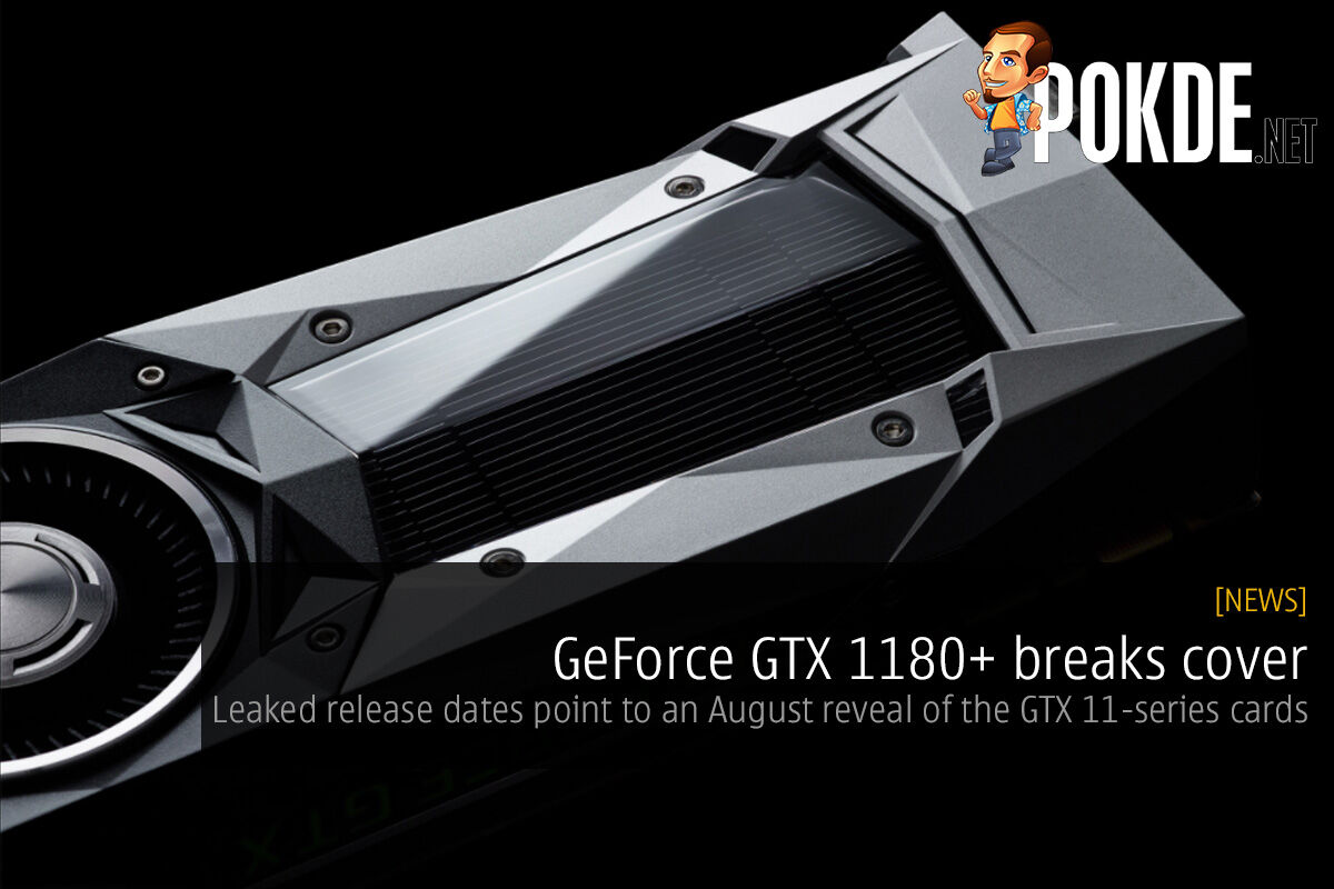 GeForce GTX 1180+ breaks cover — leaked release dates point to an August reveal of the GTX 11-series cards 27