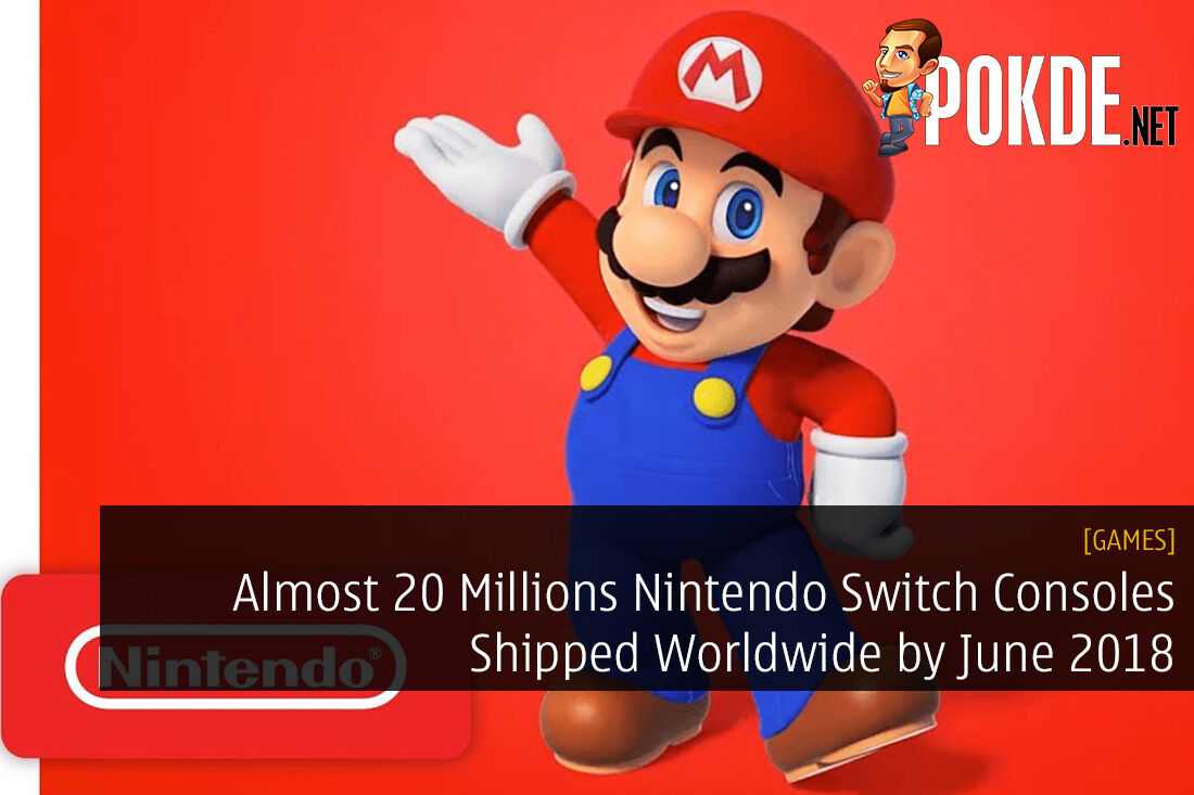 Almost 20 Millions Nintendo Switch Consoles Shipped Worldwide by June 2018