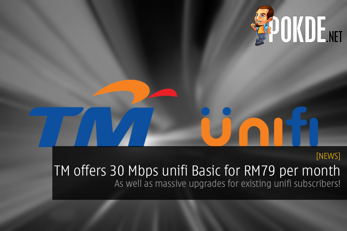 TM offers 30 Mbps unifi Basic for RM79 per month — as well as massive upgrades for existing unifi subscribers! 24