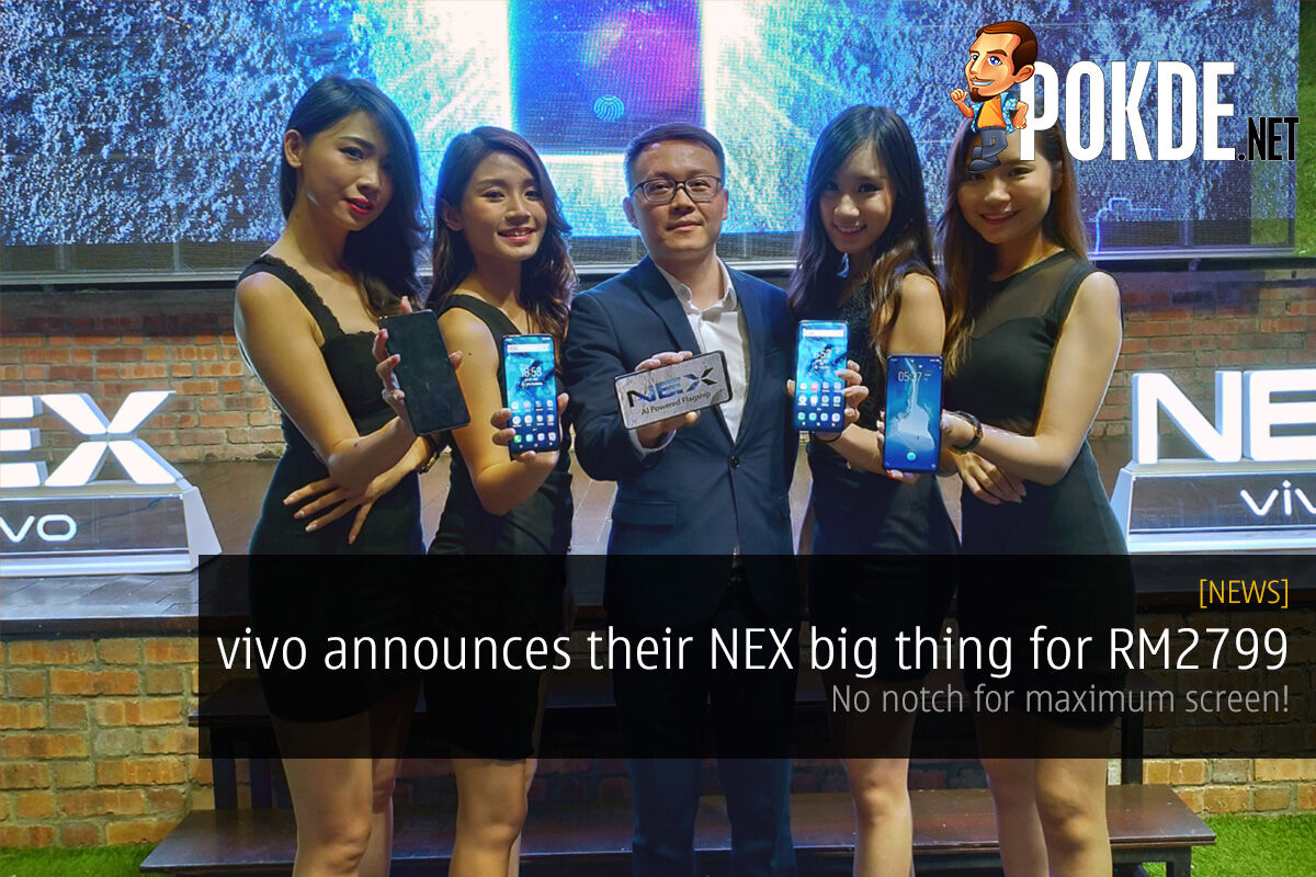 vivo announces their NEX big thing for RM2799 — no notch for maximum screen! 18