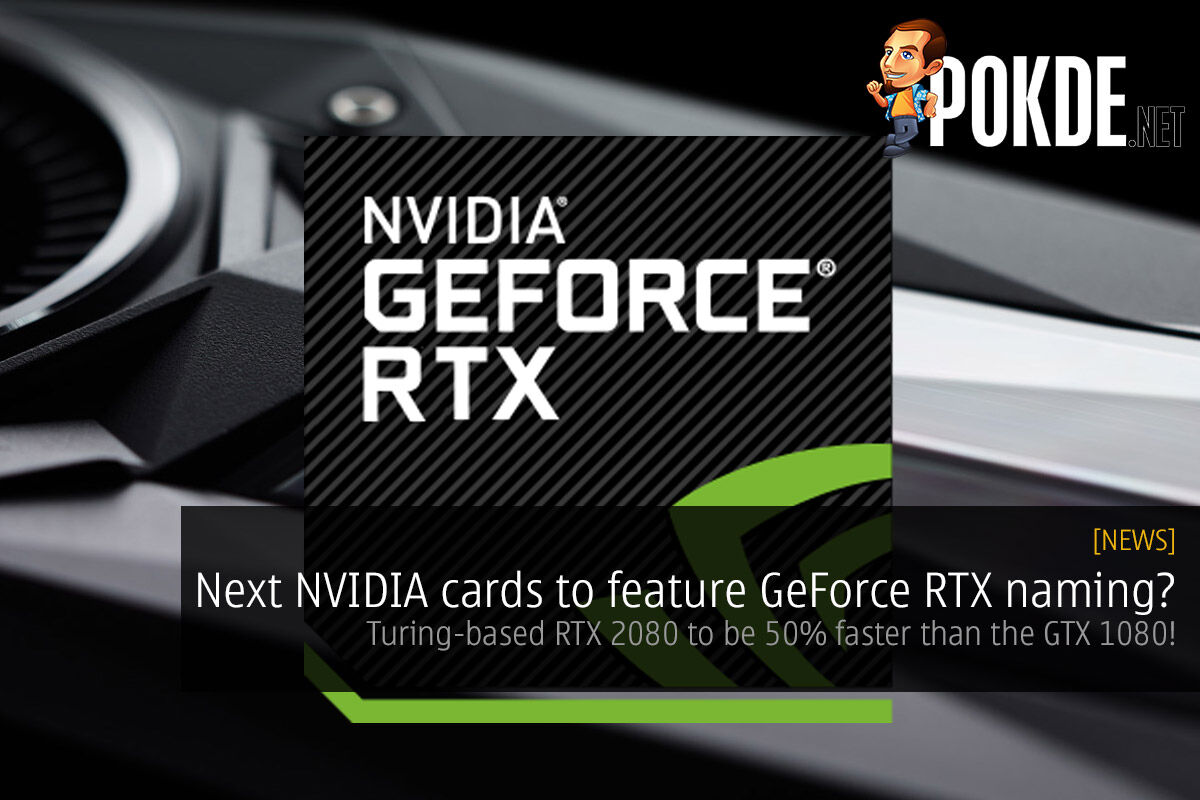 Next NVIDIA cards to feature GeForce RTX naming? Turing-based RTX 2080 to be 50% faster than the GTX 1080! 28
