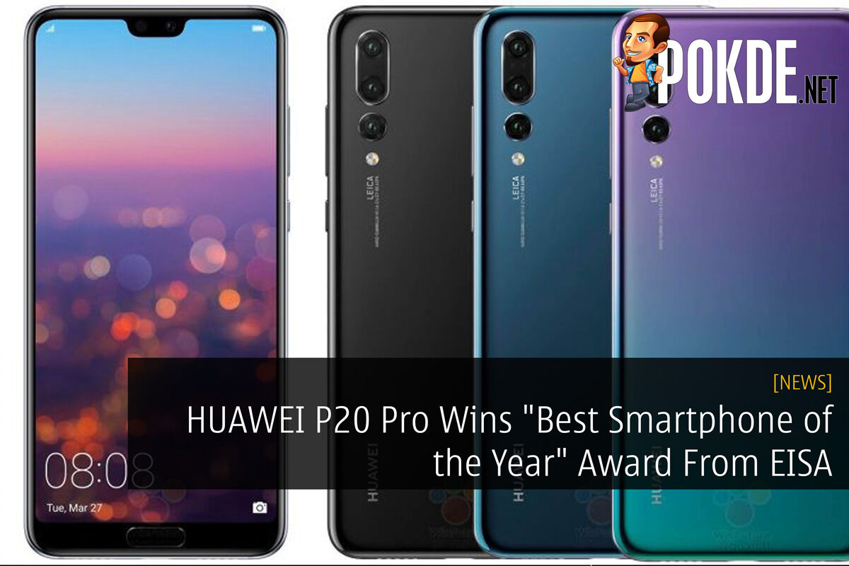 """HUAWEI P20 Pro Wins """"Best Smartphone of the Year"""" Award From EISA 17"""