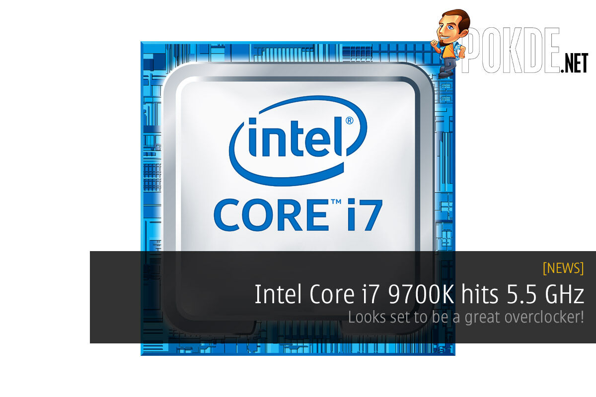 Intel Core i7 9700K hits 5.5 GHz — looks set to be a great overclocker! 24