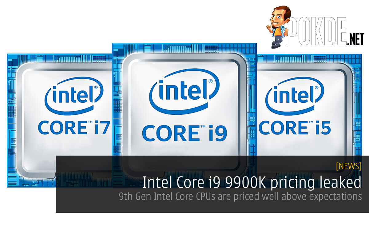 Intel Core i9 9900K pricing leaked — 9th Generation Intel Core CPUs are priced well above expectations 28