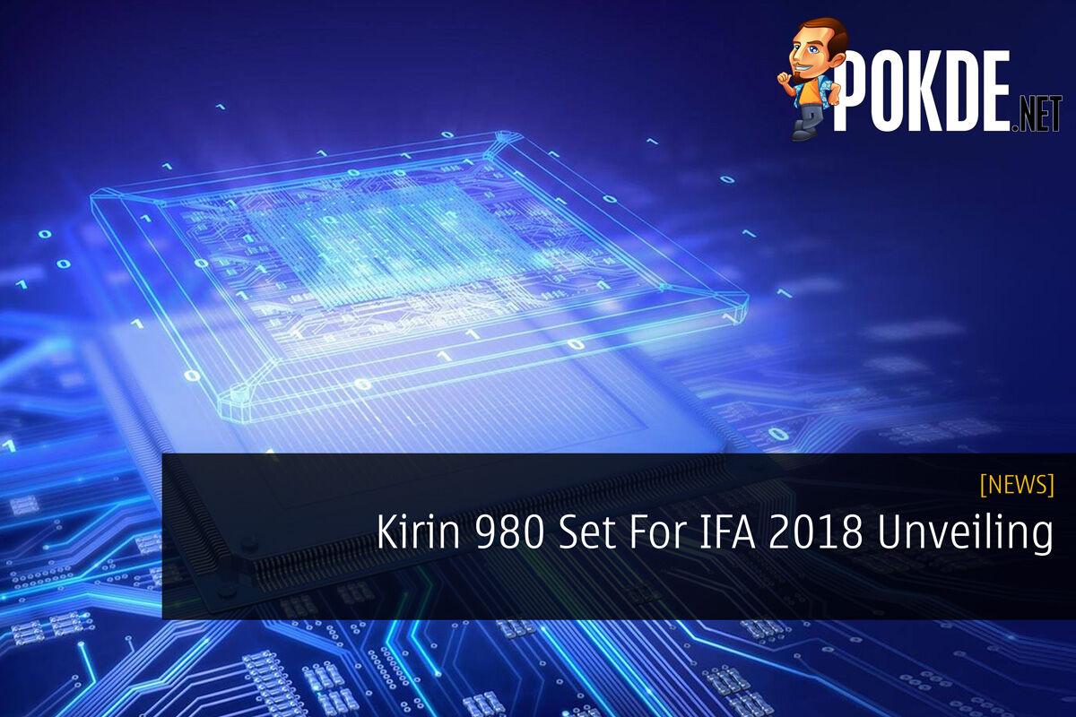 Kirin 980 Set For IFA 2018 Unveiling 27