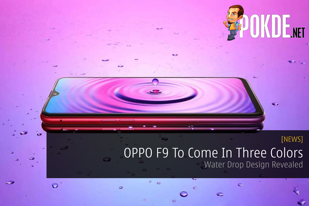OPPO F9 To Come In Three Colors — Water Drop Design Revealed 21