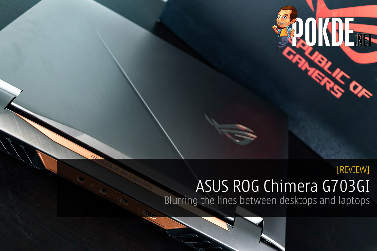 ASUS ROG Chimera G703GI review — blurring the lines between desktops and laptops 20