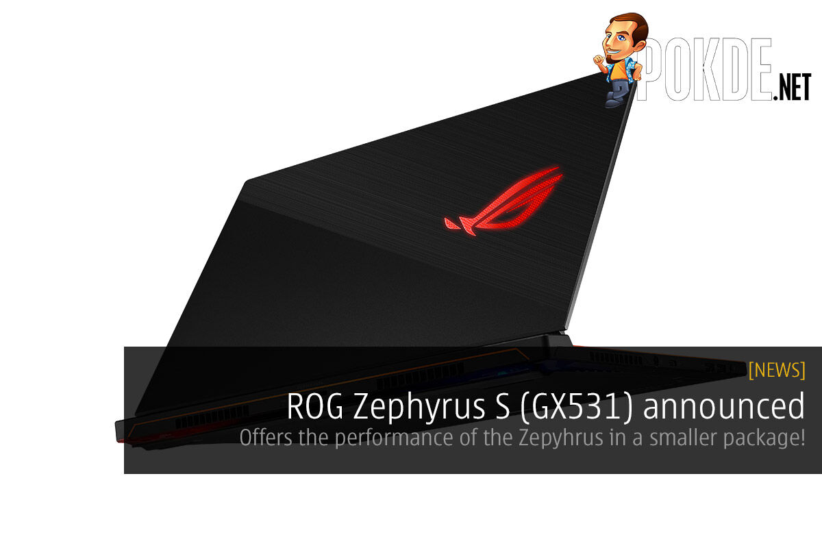 ROG Zephyrus S (GX531) announced — offers all the performance of the Zepyhrus in a smaller footprint and slimmer profile! 22