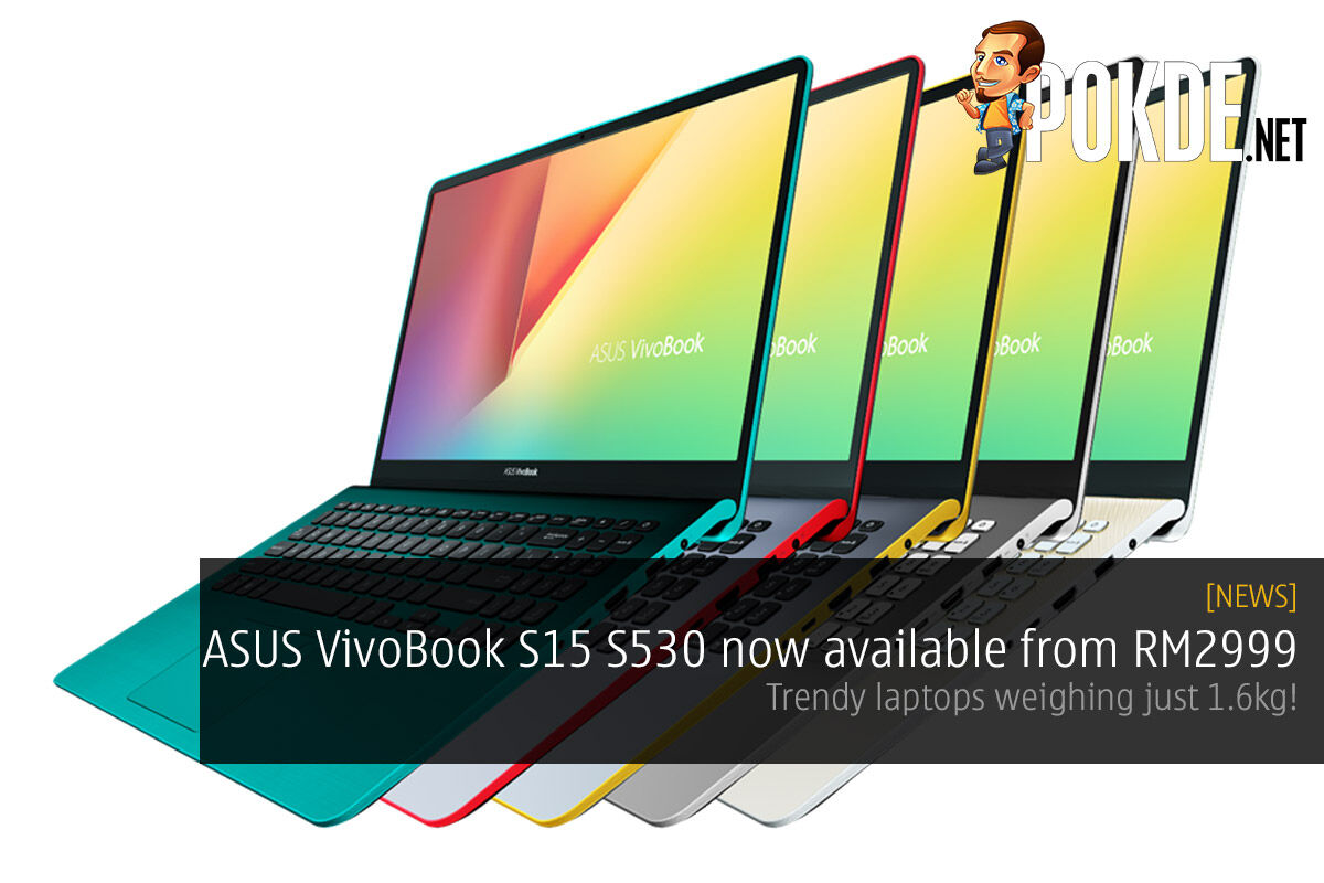 ASUS VivoBook S15 S530 now available from RM2999 — trendy laptops weighing just 1.6kg! 19
