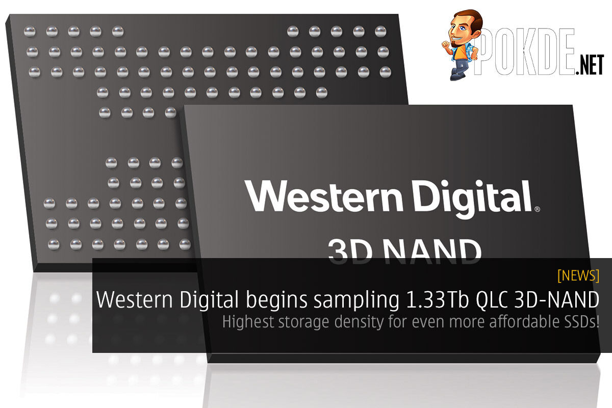 Western Digital begins sampling 1.33Tb QLC 3D NAND — highest storage density for even more affordable SSDs! 33
